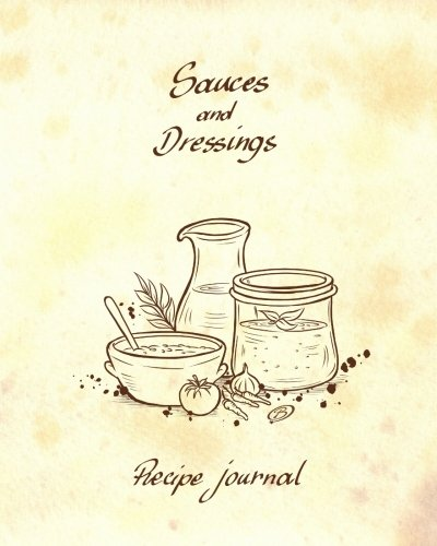 Sauces and Dressings - Recipe Journal: Blank Cookbook - 60 Recipes - 8x10 inches Dip-keeper