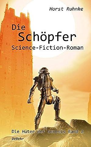 Die Schöpfer - Die Hüter der Genesis Band 2 - Science-Fiction-Roman (Alien Invasion Der Erde)