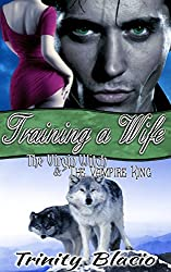Training a Wife (The Virgin Witch and the Vampire King Book 3)