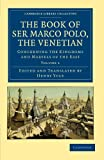 The Book of Ser Marco Polo, the Venetian: Concerning the Kingdoms and Marvels of the East (Cambridge Library Collection - Travel and Exploration in Asia) (Volume 1)
