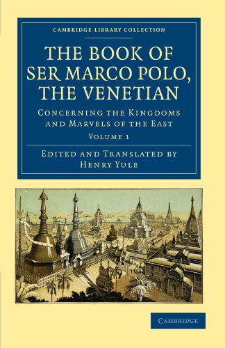 The Book of Ser Marco Polo, the Venetian 2 Volume Set: The Book of Ser Marco Polo, the Venetian: Concerning the Kingdoms and Marvels of the East - ... Collection - Travel and Exploration in Asia)