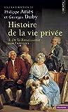 Histoire de la vie privée. Tome III. De la Renaissance aux Lumières
