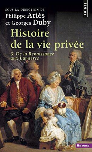 Histoire de la vie privée. Tome III. De la Renaissance aux Lumières par Philippe Aries