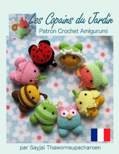 Les Copains du Jardin Patron Crochet Amigurumi (Patrons Faciles d'Amigurumis au Crochet t. 10) par Sayjai Thawornsupacharoen