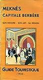 Meknès - Capitale berbère - Son histoire, son art, sa région - 1933 - Syndicat d'initiative
