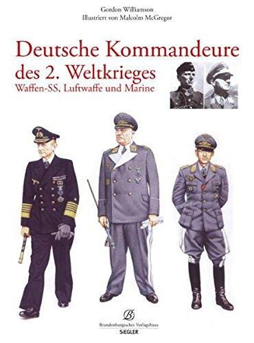 Deutsche Kommandeure des 2. Weltkriegs: Waffen-SS, Luftwaffe und Marine