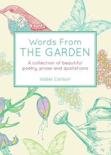 Words From the Garden: A Collection of Beautiful Poetry, Prose and Quotations (Gift Book)
