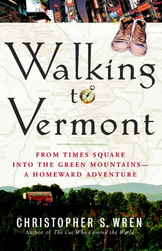 Walking to Vermont: From Times Square into the Green Mountains -- a Homeward Adventure (English Edition) (Walking To Vermont)