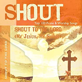 Shout To the Lord (My Jesus, My Saviour) - Top 100 Praise & Worship Songs - Practice & Performance