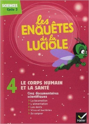 Les Enquêtes de la Luciole - Cycle 3 - DVD 4 le Corps Humain et la Sante de Chiuzzi-P ( 21 juillet 2009 )