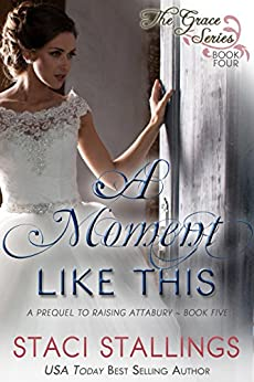 A Moment Like This: A Prequel to Raising Attabury--Book Five (The Grace Series 4) by [Stallings, Staci]