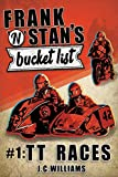 Frank n' Stan's Bucket List #1: TT Races