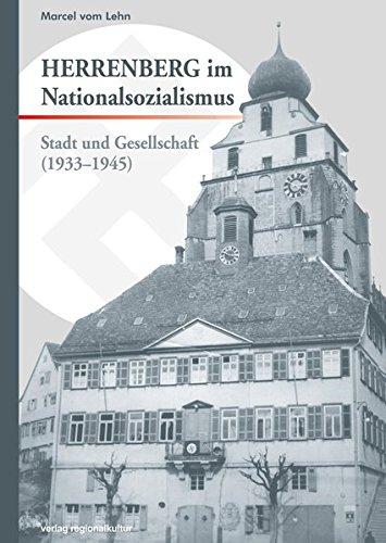 Herrenberg im Nationalsozialismus: Stadt und Gesellschaft (1933-1945) (Herrenberger historische Schriften)