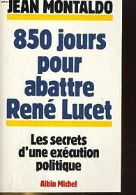 850 jours pour abattre René Lucet par Jean Montaldo