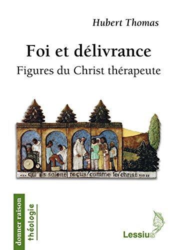 Foi et délivrance : Figures du Christ thérapeute par Hubert Thomas