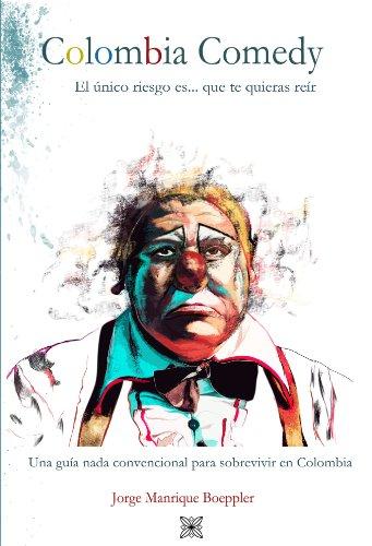 Colombia.comedy, El único riesgo es que te quieras reír, Una guía nada convencional para sobrevivir en Colombia