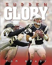 Tom Brady: Sudden Glory by Roland Lazenby (2002-08-02)