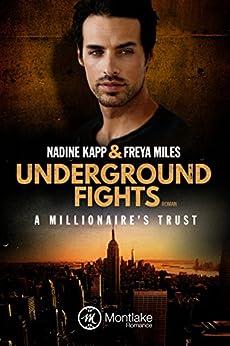 Underground Fights: A Millionaire's Trust (Underground Fights Serie 1) von [Miles, Freya, Kapp, Nadine]