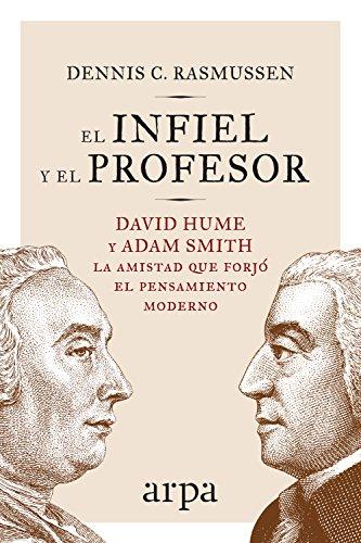 El infiel y el profesor: La historia de la amistad entre dos gigantes que transformaron el pensamiento moderno (Arpa ideas) por Dennis C. Rasmussen