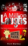 A Million Laughs: The Funny History of American Comedy