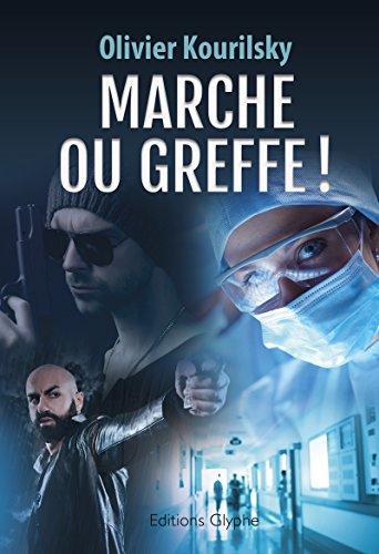 Marche ou greffe !: Un thriller médical haletant par [Kourilsky, Olivier]