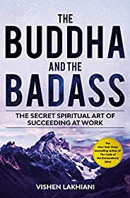 The Buddha and the Badass : The Secret Spiritual Art of Succeeding at Work
