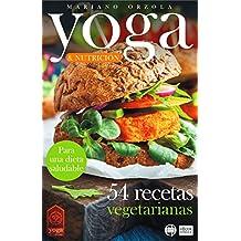 YOGA & NUTRICIÓN - 54 RECETAS VEGETARIANAS: Para una dieta saludable (Colección YOGA EN CASA nº 11)