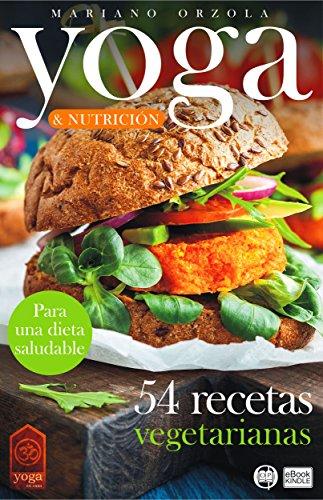 Descargar Libro YOGA & NUTRICIÓN - 54 RECETAS VEGETARIANAS: Para una dieta saludable (Colección YOGA EN CASA nº 11) de Mariano Orzola