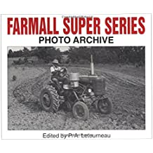 Farmall Super Series: Photo Archive: Super A, Super C, Super H, and Super M: Photographs from the McCormick-International Harvester Company Collection