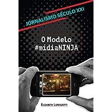 Jornalismo século XXI: O modelo #MídiaNINJA (Portuguese Edition)