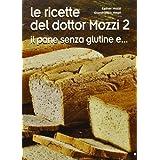 Le ricette del dottor Mozzi 2: il pane senza glutine e...