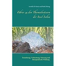Führer zu den Thermalwässern der Insel Ischia: Entstehung, Verbreitung, Nutzung und therapeutische Wirkung