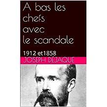 A bas les chefs avecle scandale: 1912 et1858 (French Edition)