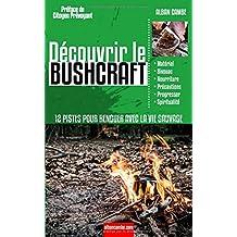 Découvrir le Bushcraft: 12 pistes pour renouer avec la vie sauvage