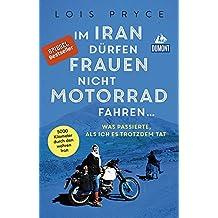 Im Iran dürfen Frauen nicht Motorrad fahren ...: Was passierte, als ich es trotzdem tat (DuMont Welt - Menschen - Reisen)