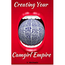 Creating Your Camgirl Empire (English Edition)