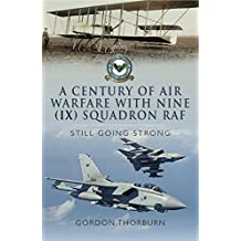 A Century of Air Warfare With Nine (IX) Squadron, RAF: Still Going Strong