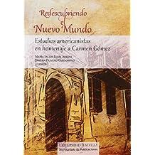 Redescubriendo el Nuevo Mundo: Estudios americanistas en homenaje a Carmen Gómez (Historia y Geografía)