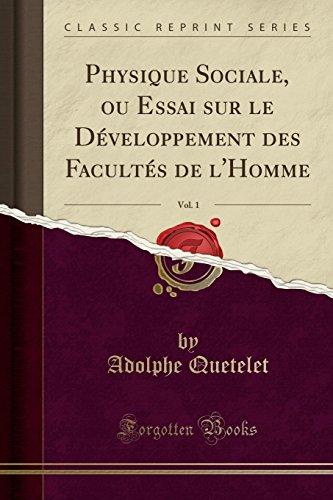 Physique Sociale, Ou Essai Sur Le Développement Des Facultés de l'Homme, Vol. 1 (Classic Reprint) par Adolphe Quetelet