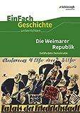 EinFach Geschichte ...unterrichten: Die Weimarer Republik: Gefährdete Demokratie - Johannes Chwalek