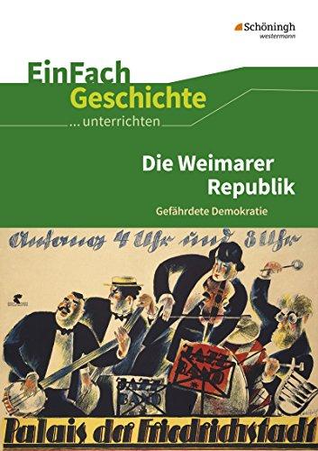 EinFach Geschichte ...unterrichten: Die Weimarer Republik: Gefährdete Demokratie