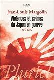 Violences et crimes du Japon en guerre : 1937-1945 de Jean-Louis Margolin ( 12 novembre 2009 )