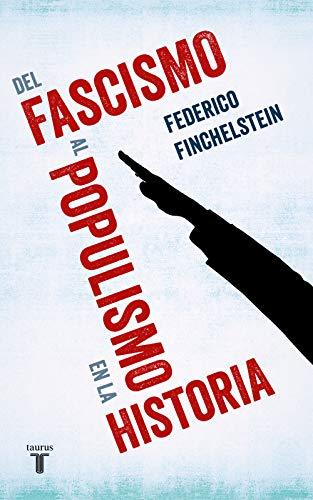 Del fascismo al populismo en la historia (Pensamiento) por Federico Finchelstein