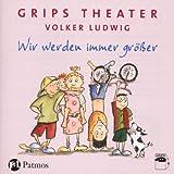 Wir werden immer größer: Die besten Kinderlieder des GRIPS-Theaters