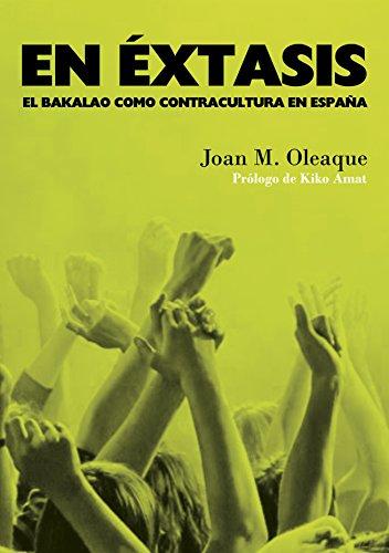 En éxtasis : el bakalao como contracultura en España por Joan M. Oleaque Moreno