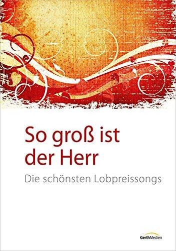 So groß ist der Herr - Liederbuch: Die schönsten Lobpreissongs (Platin Edition) Platin-musik