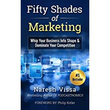 Fifty Shades Of Marketing: Whip Your Business Into Shape & Dominate Your Competition (English Edition)
