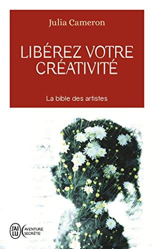 Libérez votre créativité - Un livre culte ! par Julia Cameron