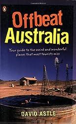 Offbeat Australia: A Unique Travel Guide to Australia's Unusual and Eccentric Tourist Attractions