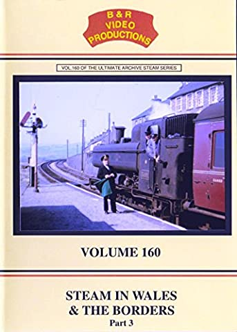 B&R No. 160 - Steam In Wales & The Borders No. 3 Dvd (Welsh Railway Lines, Routes) B&R Video